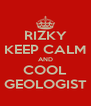 RIZKY KEEP CALM AND COOL GEOLOGIST - Personalised Poster A4 size