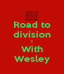 Road to division 1 With Wesley - Personalised Poster A4 size