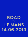 ROAD TO LE MANS 14-06-2013 - Personalised Poster A4 size