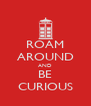 ROAM AROUND AND BE CURIOUS - Personalised Poster A4 size