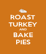 ROAST TURKEY AND BAKE PIES - Personalised Poster A4 size