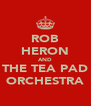 ROB HERON AND THE TEA PAD ORCHESTRA - Personalised Poster A4 size