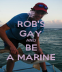 ROB'S GAY AND BE A MARINE - Personalised Poster A4 size