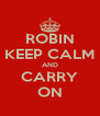 ROBIN KEEP CALM AND CARRY ON - Personalised Poster A4 size
