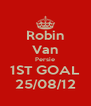 Robin Van Persie 1ST GOAL 25/08/12 - Personalised Poster A4 size