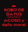 ROBO DE DATOS PERSONALES ACOSO y daño moral - Personalised Poster A4 size