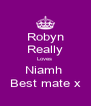 Robyn Really Loves  Niamh  Best mate x - Personalised Poster A4 size