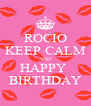 ROCIO KEEP CALM AND HAPPY  BIRTHDAY - Personalised Poster A4 size