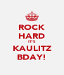 ROCK HARD IT'S KAULITZ BDAY! - Personalised Poster A4 size