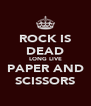 ROCK IS DEAD LONG LIVE PAPER AND SCISSORS - Personalised Poster A4 size