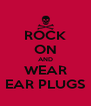 ROCK ON AND WEAR EAR PLUGS - Personalised Poster A4 size