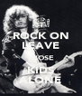 ROCK ON LEAVE THOSE KIDS ALONE - Personalised Poster A4 size
