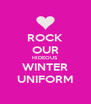 ROCK OUR HIDEOUS WINTER UNIFORM - Personalised Poster A4 size