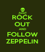 ROCK OUT AND FOLLOW ZEPPELIN - Personalised Poster A4 size