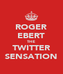 ROGER EBERT THE TWITTER SENSATION - Personalised Poster A4 size