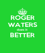 ROGER WATERS does it BETTER  - Personalised Poster A4 size