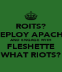 ROITS? DEPLOY APACHE AND ENGAGE WITH FLESHETTE WHAT RIOTS? - Personalised Poster A4 size