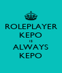 ROLEPLAYER KEPO IS ALWAYS KEPO - Personalised Poster A4 size