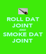 ROLL DAT JOINT AND SMOKE DAT JOINT - Personalised Poster A4 size