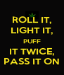 ROLL IT, LIGHT IT, PUFF IT TWICE, PASS IT ON - Personalised Poster A4 size