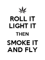 ROLL IT LIGHT IT THEN SMOKE IT AND FLY - Personalised Poster A4 size
