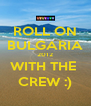 ROLL ON BULGARIA 2012 WITH THE  CREW :) - Personalised Poster A4 size