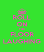 ROLL ON THE FLOOR LAUGHING - Personalised Poster A4 size