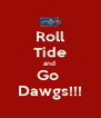 Roll Tide and  Go  Dawgs!!! - Personalised Poster A4 size