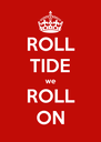 ROLL TIDE we ROLL ON - Personalised Poster A4 size