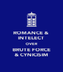 ROMANCE & INTELECT OVER BRUTE FORCE & CYNICISIM - Personalised Poster A4 size