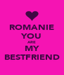ROMANIE YOU ARE MY BESTFRIEND - Personalised Poster A4 size