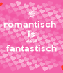 romantisch  is altijd fantastisch  - Personalised Poster A4 size