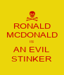 RONALD MCDONALD IS AN EVIL STINKER - Personalised Poster A4 size