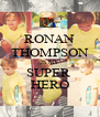 RONAN THOMPSON IS MY SUPER  HERO - Personalised Poster A4 size