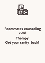 Roommates counseling And  Therapy Get your sanity  back! - Personalised Poster A4 size