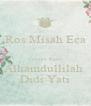 Ros Misah Eca  Terima Kasih Alhamdullilah  Didi Yati - Personalised Poster A4 size