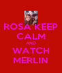 ROSA KEEP CALM AND WATCH MERLIN - Personalised Poster A4 size