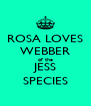 ROSA LOVES WEBBER of the JESS SPECIES - Personalised Poster A4 size