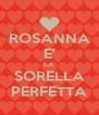 ROSANNA E' LA SORELLA PERFETTA - Personalised Poster A4 size