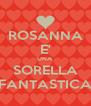 ROSANNA E' UNA SORELLA FANTASTICA - Personalised Poster A4 size