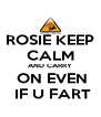 ROSIE KEEP CALM AND CARRY  ON EVEN  IF U FART - Personalised Poster A4 size