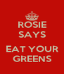 ROSIE SAYS  EAT YOUR GREENS - Personalised Poster A4 size
