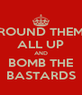 ROUND THEM ALL UP AND BOMB THE BASTARDS - Personalised Poster A4 size