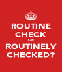 ROUTINE CHECK OR ROUTINELY CHECKED? - Personalised Poster A4 size
