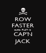 ROW FASTER outta RUM is CAP'N JACK - Personalised Poster A4 size