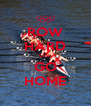 ROW HARD OR  GO HOME - Personalised Poster A4 size