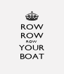 ROW ROW ROW YOUR BOAT - Personalised Poster A4 size