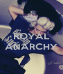 ROYAL  ANARCHY  - Personalised Poster A4 size