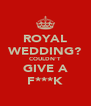 ROYAL WEDDING? COULDN'T GIVE A F***K - Personalised Poster A4 size
