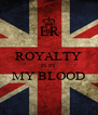 ROYALTY IS IN MY BLOOD  - Personalised Poster A4 size
